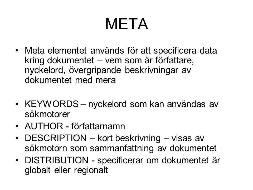 META Meta elementet används för att specificera data kring dokumentet – vem som är författare, nyckelord, övergripande beskrivningar av dokumentet med