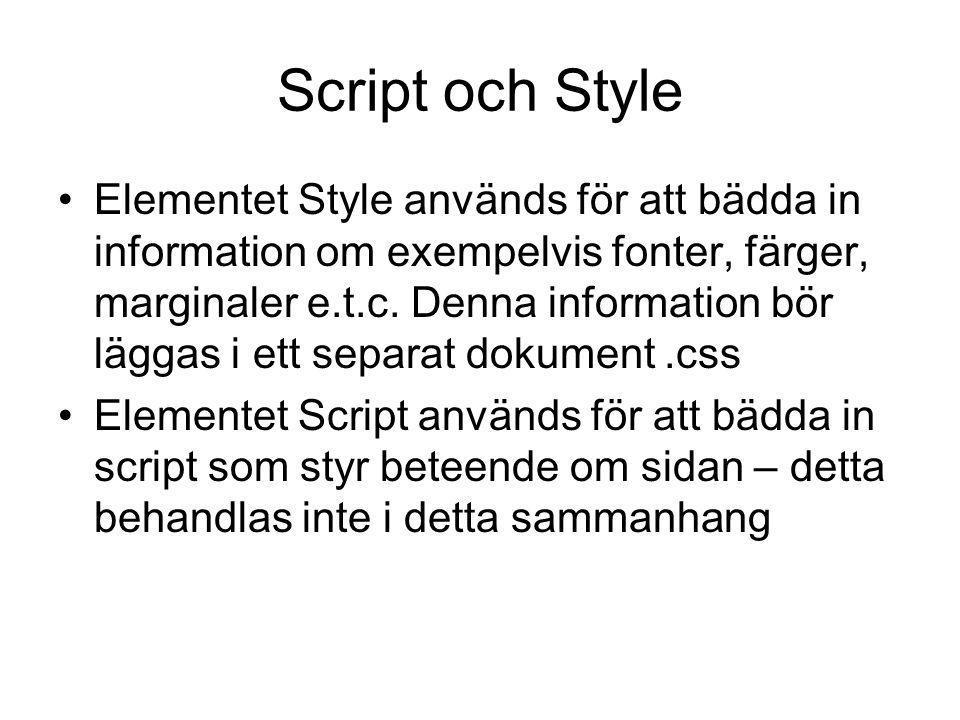 Script och Style Elementet Style används för att bädda in information om exempelvis fonter, färger, marginaler e.t.c. Denna information bör läggas i e