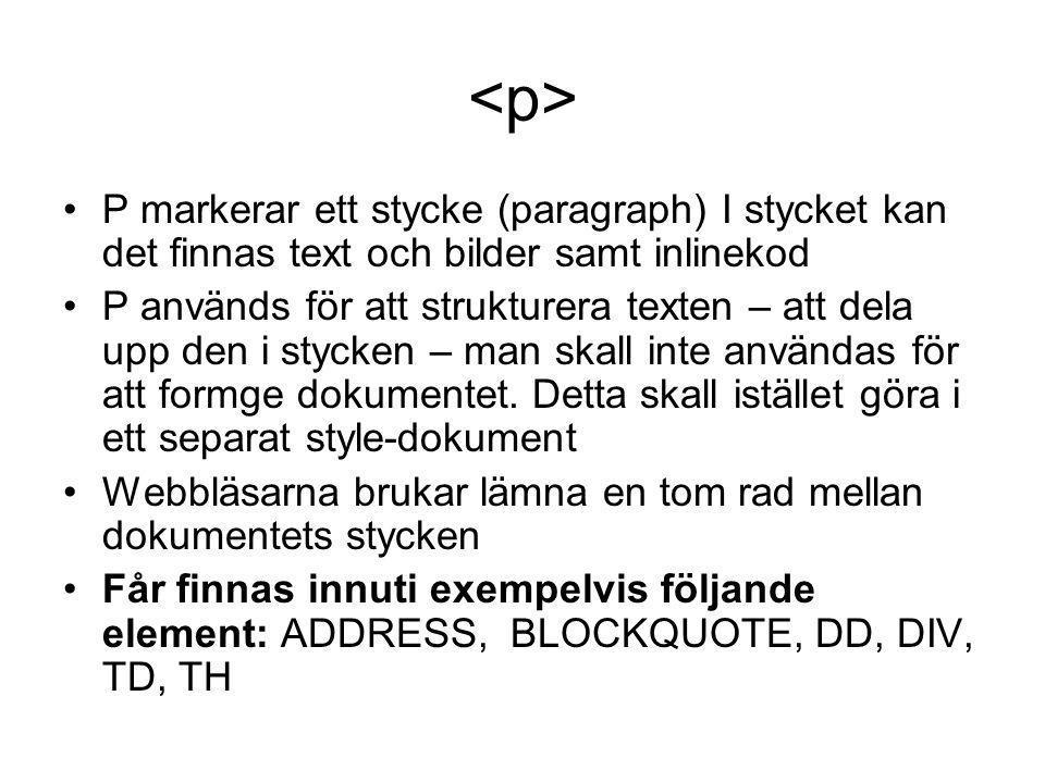 P markerar ett stycke (paragraph) I stycket kan det finnas text och bilder samt inlinekod P används för att strukturera texten – att dela upp den i st