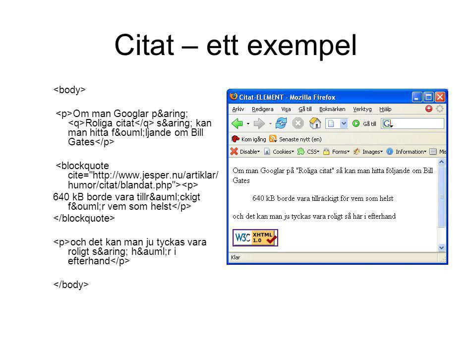 Citat – ett exempel Om man Googlar på Roliga citat så kan man hitta följande om Bill Gates 640 kB borde vara tillräckigt fö