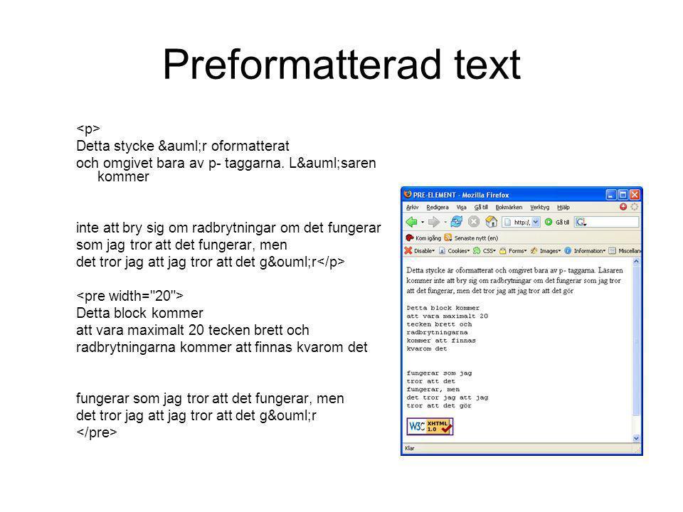 Preformatterad text Detta stycke är oformatterat och omgivet bara av p- taggarna. Läsaren kommer inte att bry sig om radbrytningar om det fu
