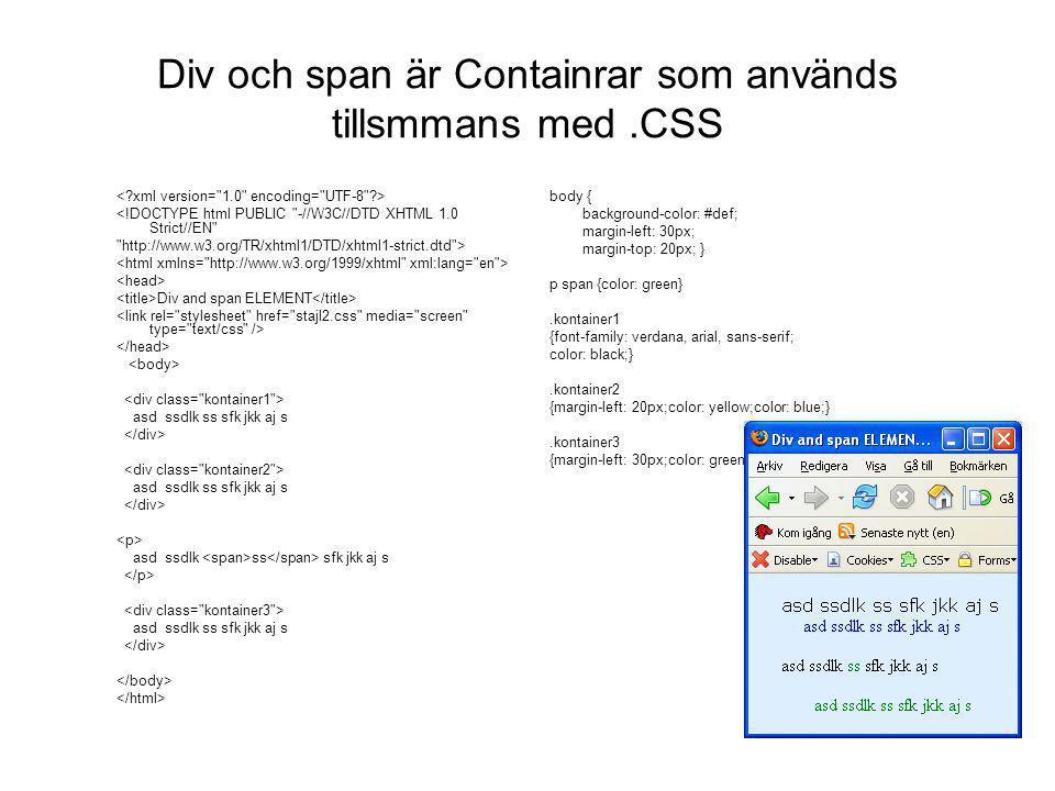 Div och span är Containrar som används tillsmmans med.CSS <!DOCTYPE html PUBLIC