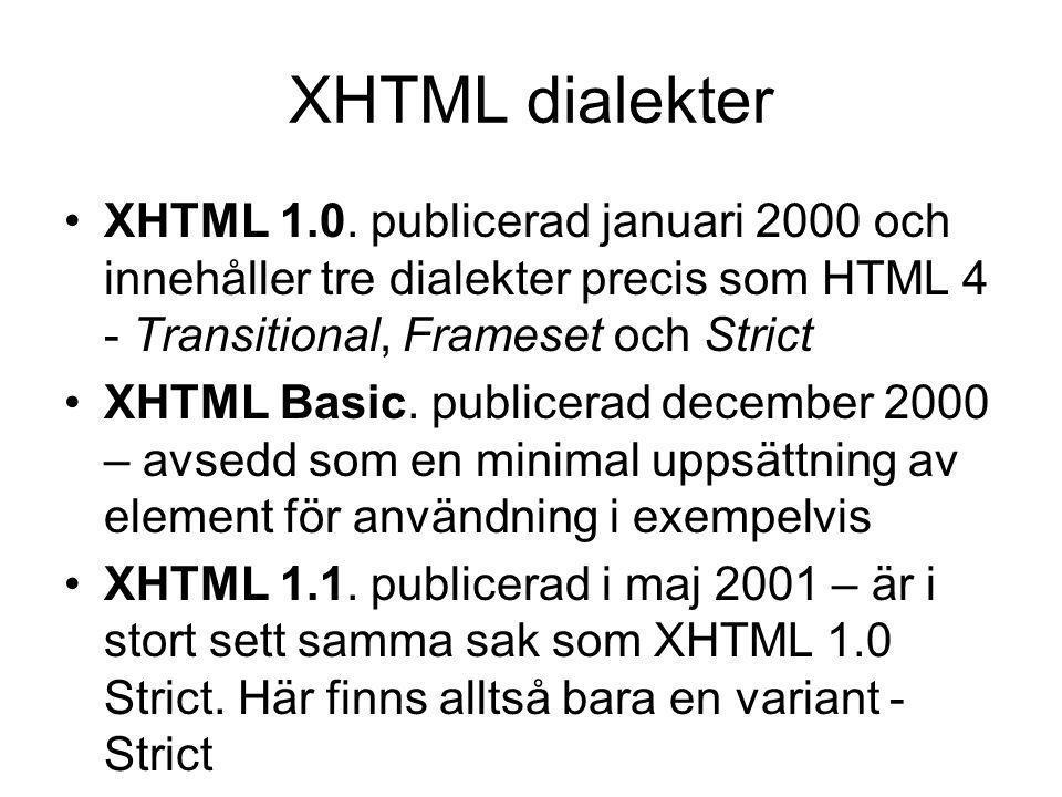 XHTML dialekter XHTML 1.0. publicerad januari 2000 och innehåller tre dialekter precis som HTML 4 - Transitional, Frameset och Strict XHTML Basic. pub