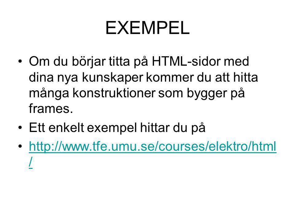 EXEMPEL Om du börjar titta på HTML-sidor med dina nya kunskaper kommer du att hitta många konstruktioner som bygger på frames. Ett enkelt exempel hitt