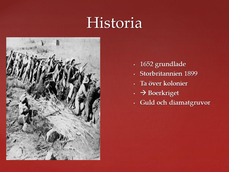1652 grundlade 1652 grundlade Storbritannien 1899 Storbritannien 1899 Ta över kolonier Ta över kolonier  Boerkriget  Boerkriget Guld och diamatgruvor Guld och diamatgruvor Historia