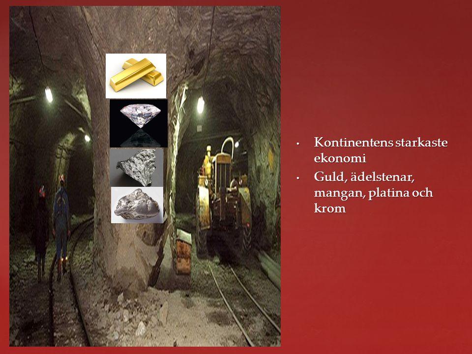 { Kontinentens starkaste ekonomi Kontinentens starkaste ekonomi Guld, ädelstenar, mangan, platina och krom Guld, ädelstenar, mangan, platina och krom