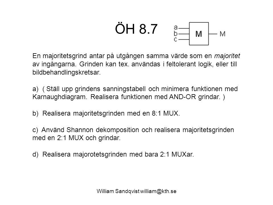 William Sandqvist william@kth.se ÖH 8.7 En majoritetsgrind antar på utgången samma värde som en majoritet av ingångarna.