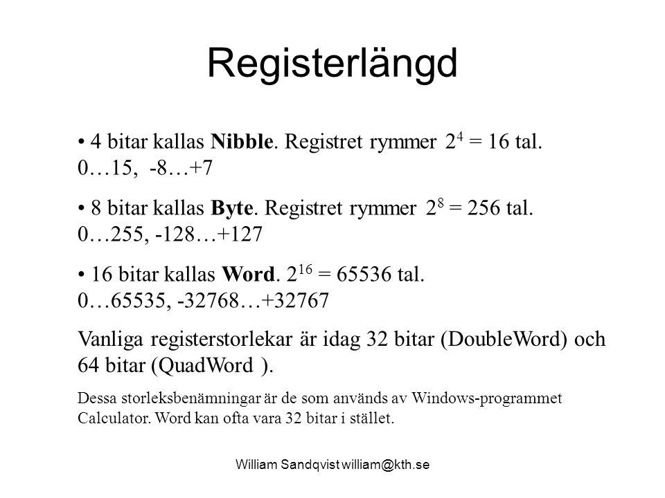 Registerlängd 4 bitar kallas Nibble. Registret rymmer 2 4 = 16 tal. 0…15, -8…+7 8 bitar kallas Byte. Registret rymmer 2 8 = 256 tal. 0…255, -128…+127