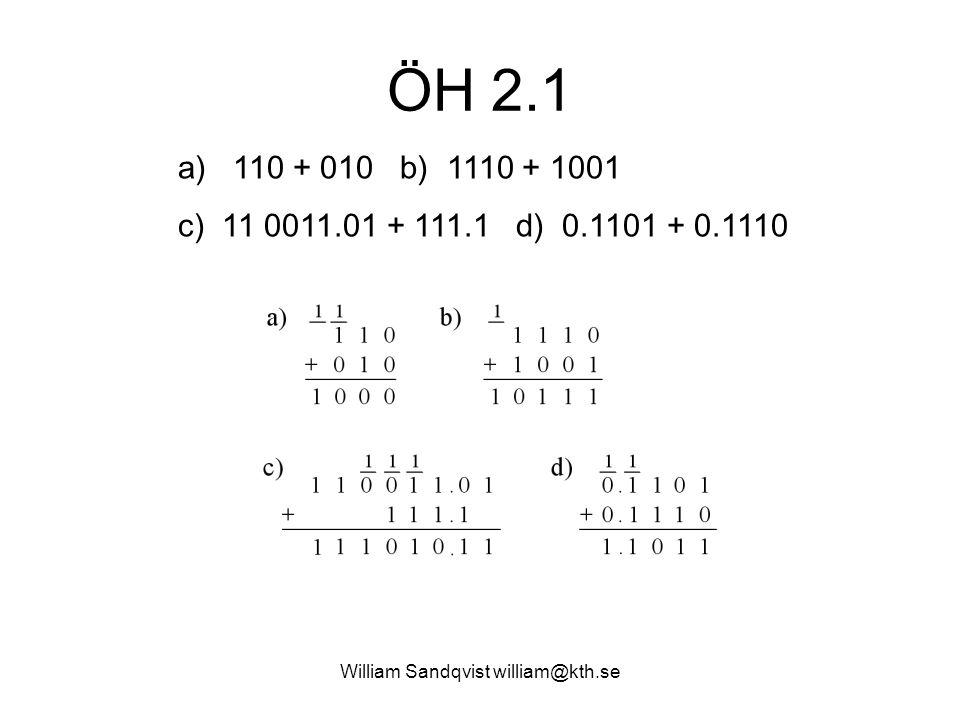 William Sandqvist william@kth.se ÖH 2.1 a) 110 + 010 b) 1110 + 1001 c) 11 0011.01 + 111.1 d) 0.1101 + 0.1110