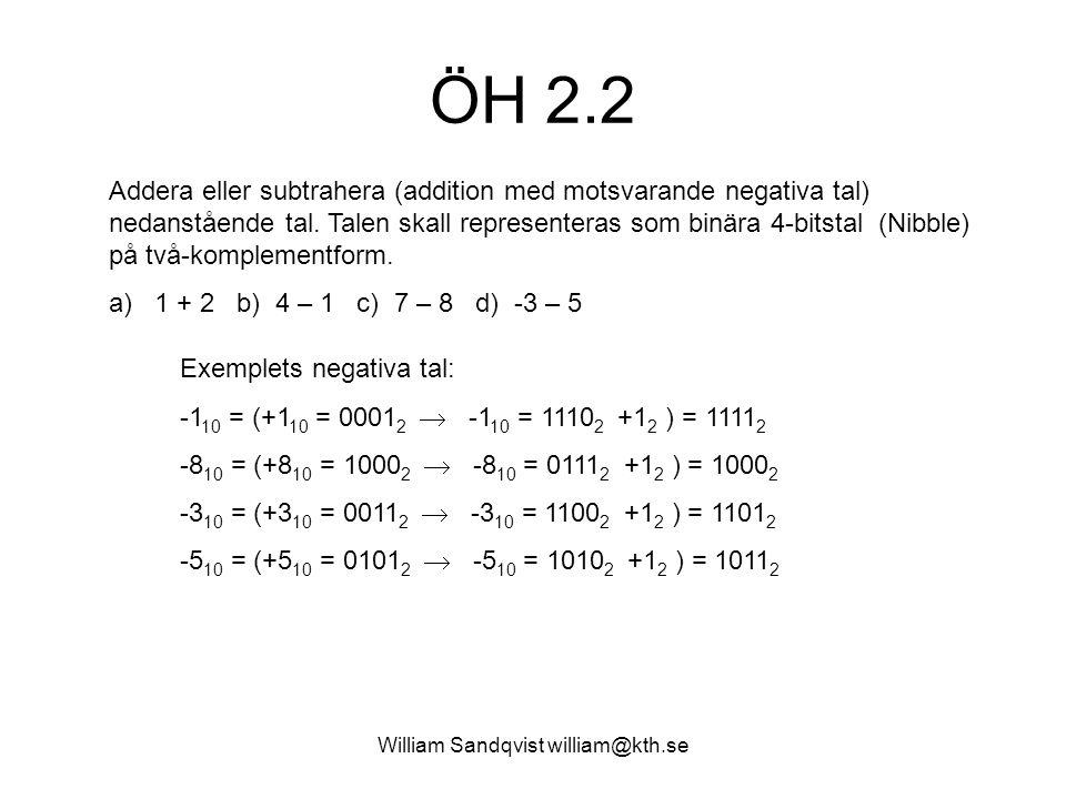 William Sandqvist william@kth.se ÖH 2.2 Addera eller subtrahera (addition med motsvarande negativa tal) nedanstående tal. Talen skall representeras so