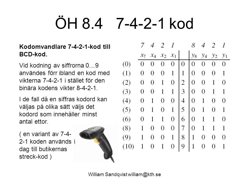 William Sandqvist william@kth.se ÖH 8.4 7-4-2-1 kod Kodomvandlare 7-4-2-1-kod till BCD-kod. Vid kodning av siffrorna 0…9 användes förr ibland en kod m