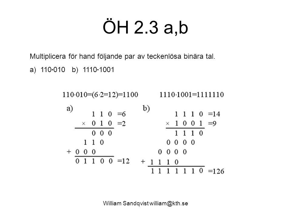 William Sandqvist william@kth.se ÖH 2.3 a,b Multiplicera för hand följande par av teckenlösa binära tal. a) 110  010 b) 1110  1001