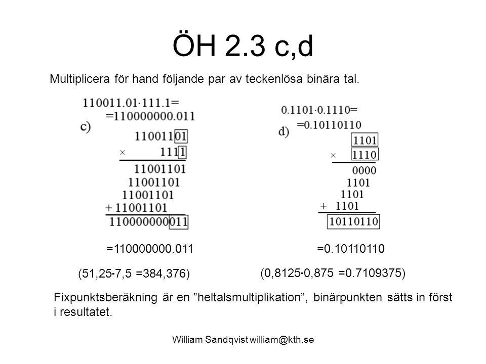 William Sandqvist william@kth.se ÖH 2.3 c,d Multiplicera för hand följande par av teckenlösa binära tal. (51,25  7,5 =384,376) (0,8125  0,875 =0.710