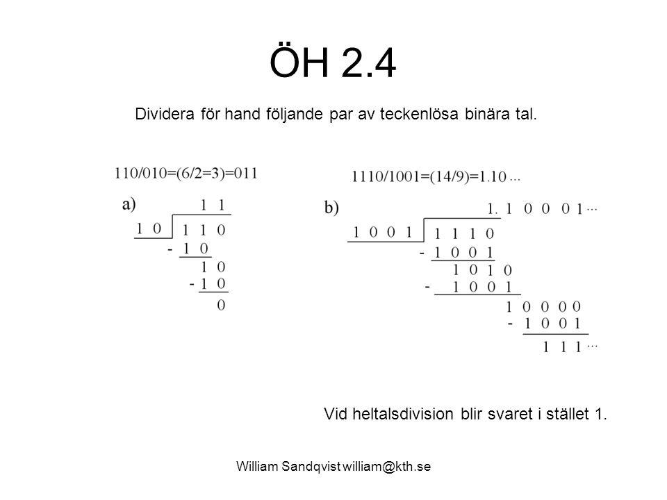 William Sandqvist william@kth.se ÖH 2.4 Dividera för hand följande par av teckenlösa binära tal. Vid heltalsdivision blir svaret i stället 1.