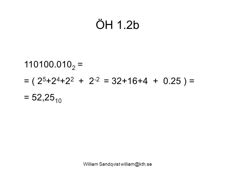 William Sandqvist william@kth.se ÖH 1.2b 110100.010 2 = = ( 2 5 +2 4 +2 2 + 2 -2 = 32+16+4 + 0.25 ) = = 52,25 10