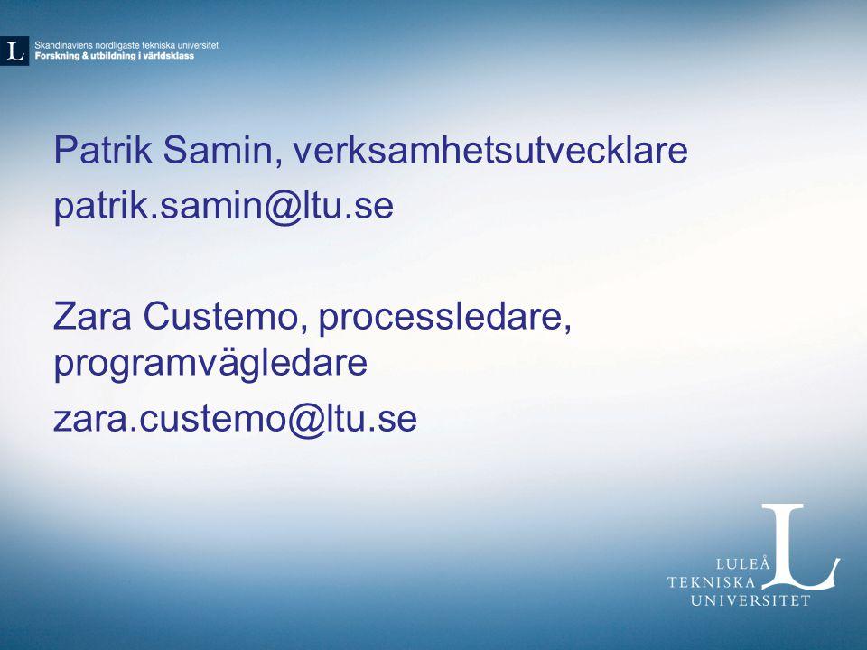 Patrik Samin, verksamhetsutvecklare patrik.samin@ltu.se Zara Custemo, processledare, programvägledare zara.custemo@ltu.se