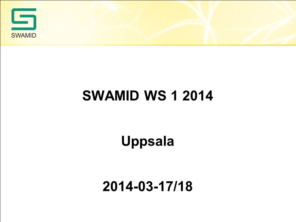 SWAMID WS 1 2014 Uppsala 2014-03-17/18