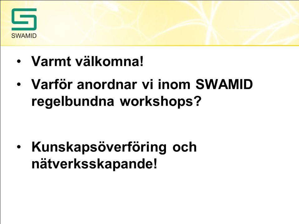 Varmt välkomna. Varför anordnar vi inom SWAMID regelbundna workshops.
