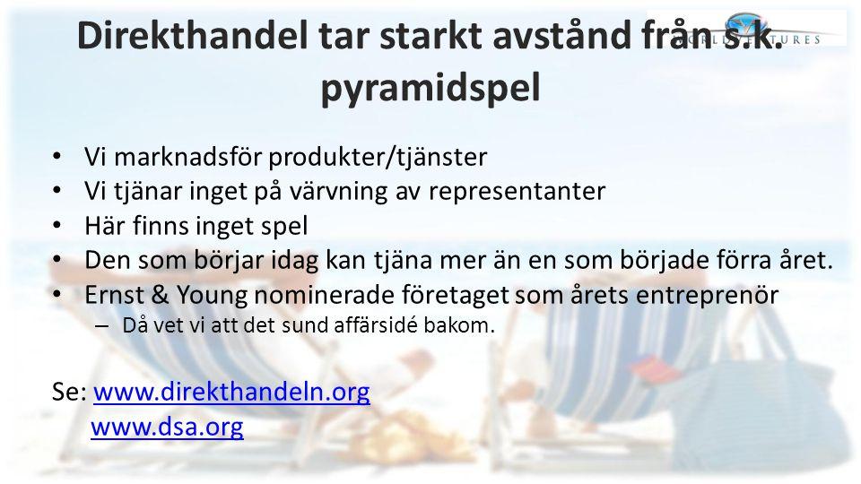 Direkthandel tar starkt avstånd från s.k. pyramidspel Vi marknadsför produkter/tjänster Vi tjänar inget på värvning av representanter Här finns inget