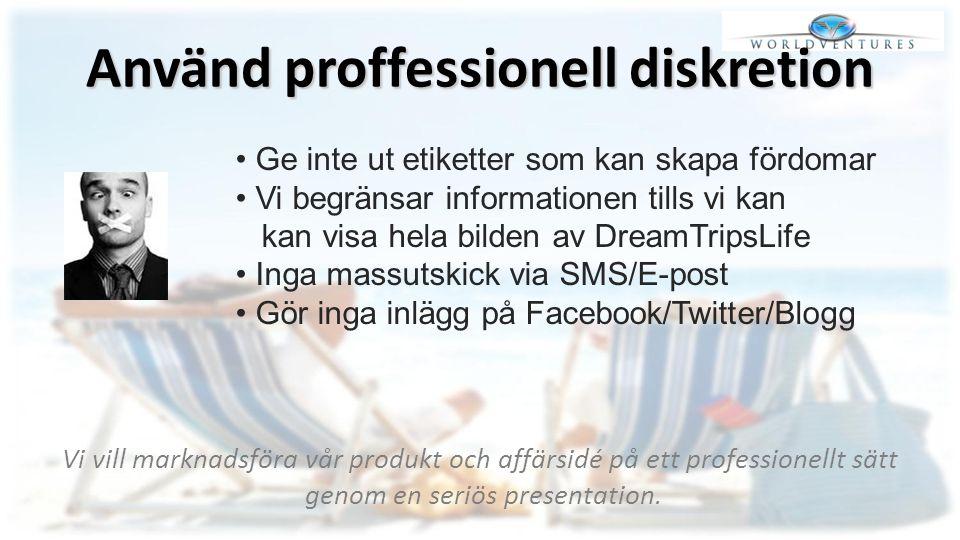 Använd proffessionell diskretion Vi vill marknadsföra vår produkt och affärsidé på ett professionellt sätt genom en seriös presentation. Ge inte ut et