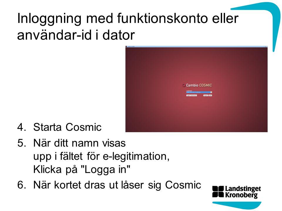 Inloggning med funktionskonto eller användar-id i dator 4.Starta Cosmic 5.När ditt namn visas upp i fältet för e-legitimation, Klicka på Logga in 6.När kortet dras ut låser sig Cosmic