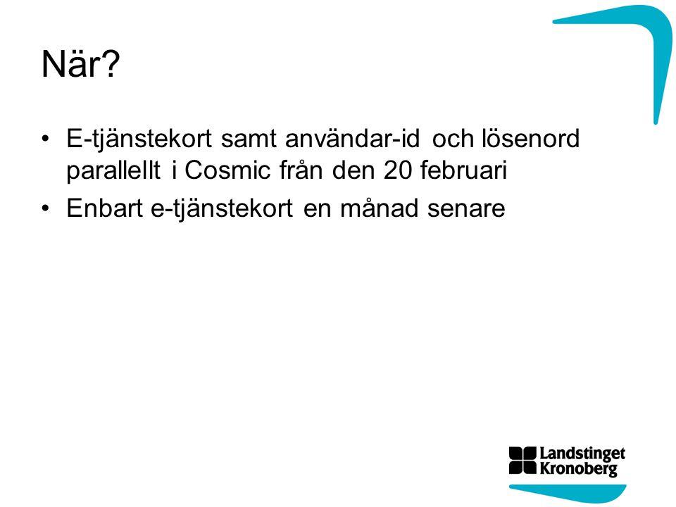 Mer information Cosmic: http://intern.ltkronoberg.se/hem/Om- landstinget/Arbomr/IT-i-varden/For-IT- anvandare/Information-om-IT- program/Cambio-Cosmic-och- VIS/Funktioner/E-legitimation-e-tjanstekort- som-inloggningssatt/http://intern.ltkronoberg.se/hem/Om- landstinget/Arbomr/IT-i-varden/For-IT- anvandare/Information-om-IT- program/Cambio-Cosmic-och- VIS/Funktioner/E-legitimation-e-tjanstekort- som-inloggningssatt/ E-tjänstekort: http://intern.ltkronoberg.se/e- tjanstekorthttp://intern.ltkronoberg.se/e- tjanstekort