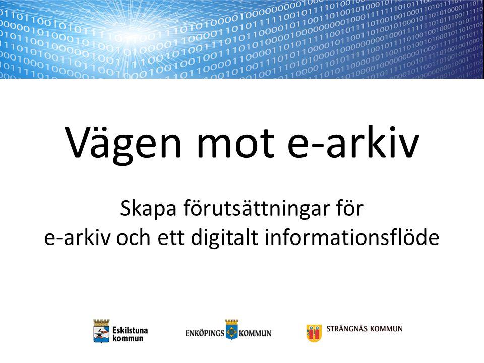 Vägen mot e-arkiv Skapa förutsättningar för e-arkiv och ett digitalt informationsflöde