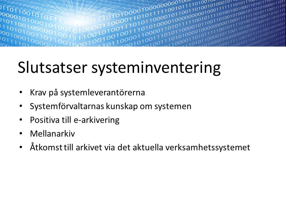 Slutsatser systeminventering Krav på systemleverantörerna Systemförvaltarnas kunskap om systemen Positiva till e-arkivering Mellanarkiv Åtkomst till arkivet via det aktuella verksamhetssystemet