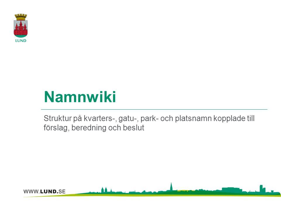 Namnwiki Struktur på kvarters-, gatu-, park- och platsnamn kopplade till förslag, beredning och beslut