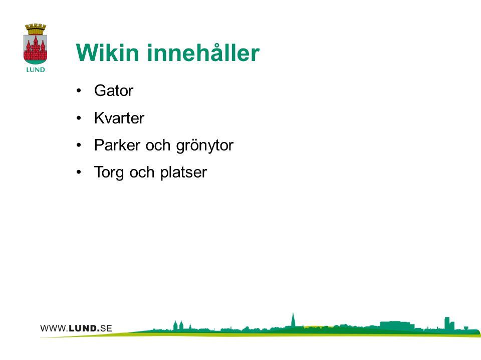 Wikin innehåller Gator Kvarter Parker och grönytor Torg och platser