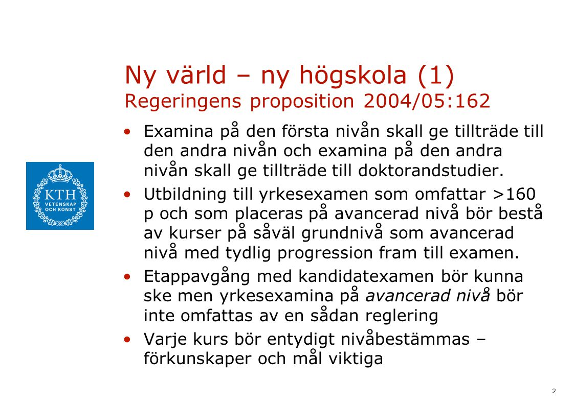 2 Ny värld – ny högskola (1) Regeringens proposition 2004/05:162 Examina på den första nivån skall ge tillträde till den andra nivån och examina på den andra nivån skall ge tillträde till doktorandstudier.