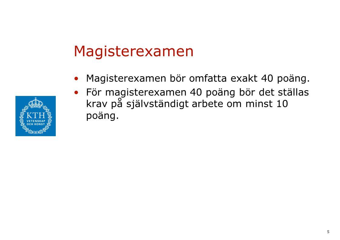5 Magisterexamen Magisterexamen bör omfatta exakt 40 poäng. För magisterexamen 40 poäng bör det ställas krav på självständigt arbete om minst 10 poäng