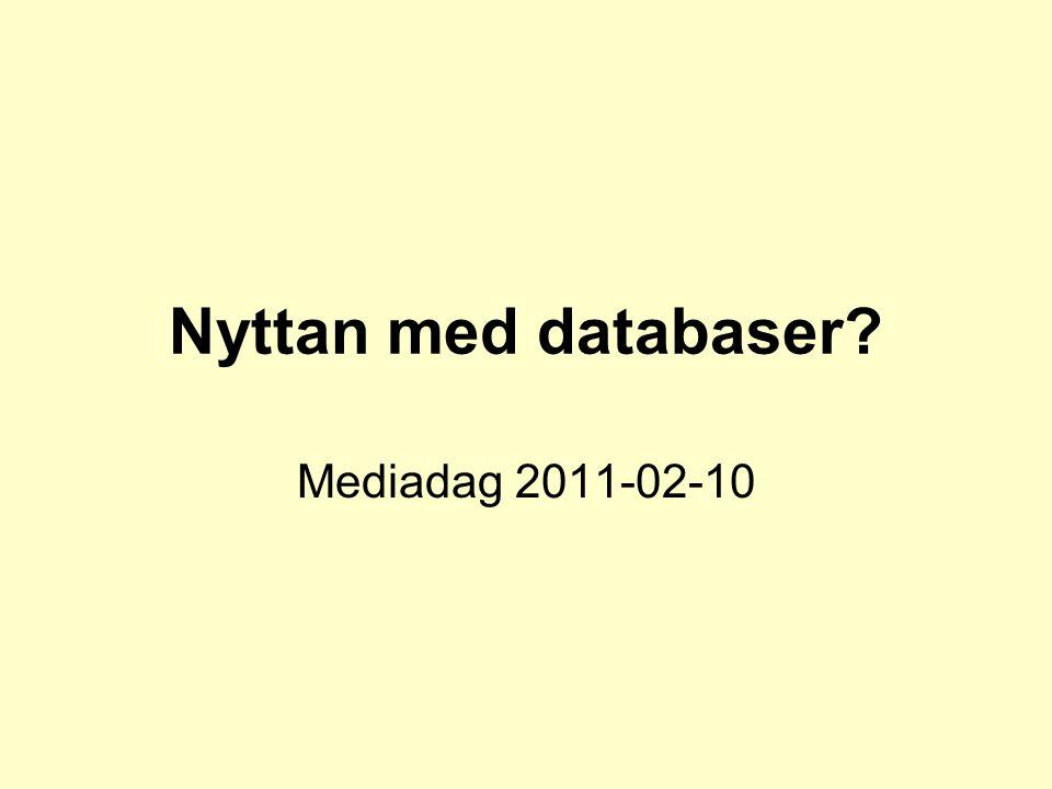Nyttan med databaser? Mediadag 2011-02-10