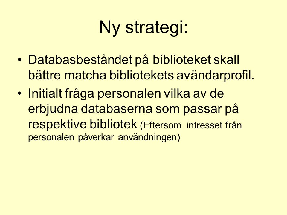 Ny strategi: Databasbeståndet på biblioteket skall bättre matcha bibliotekets avändarprofil. Initialt fråga personalen vilka av de erbjudna databasern