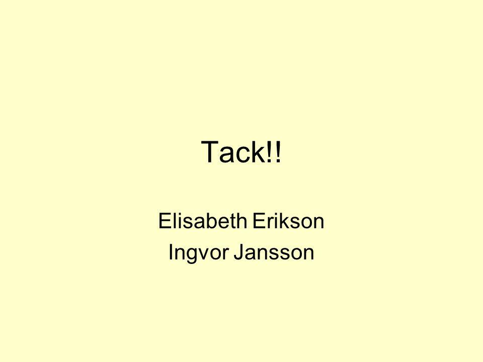 Tack!! Elisabeth Erikson Ingvor Jansson