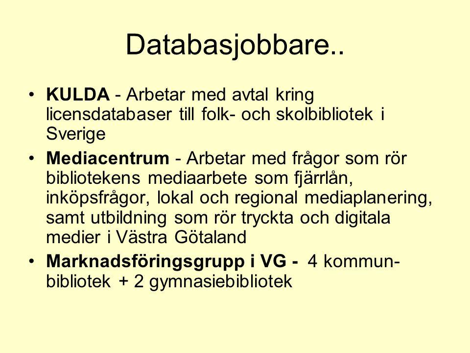 Databasjobbare.. KULDA - Arbetar med avtal kring licensdatabaser till folk- och skolbibliotek i Sverige Mediacentrum - Arbetar med frågor som rör bibl