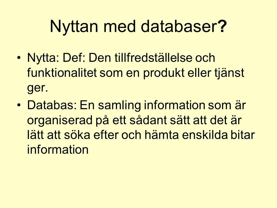 Nyttan med databaser? Nytta: Def: Den tillfredställelse och funktionalitet som en produkt eller tjänst ger. Databas: En samling information som är org