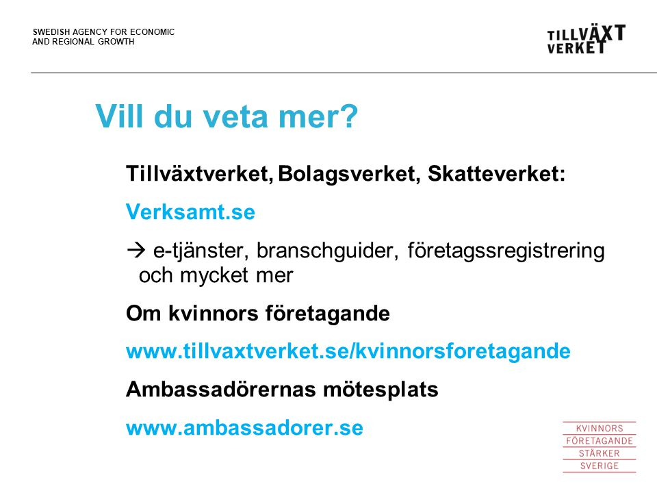 SWEDISH AGENCY FOR ECONOMIC AND REGIONAL GROWTH Vill du veta mer.