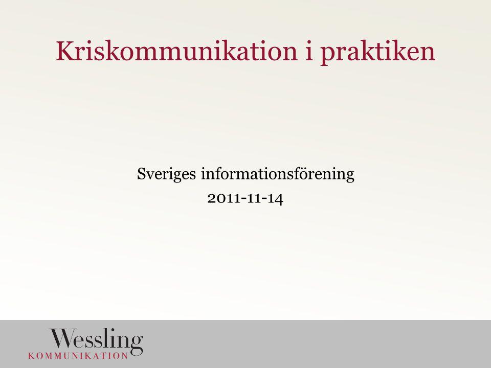 Kriskommunikation i praktiken Sveriges informationsförening 2011-11-14