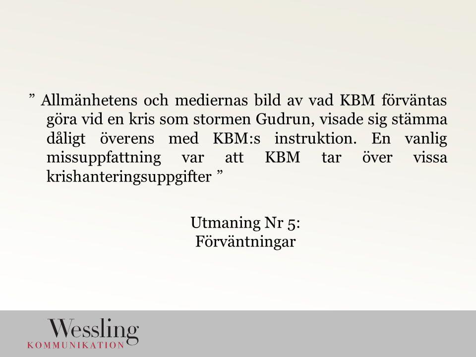 Allmänhetens och mediernas bild av vad KBM förväntas göra vid en kris som stormen Gudrun, visade sig stämma dåligt överens med KBM:s instruktion.