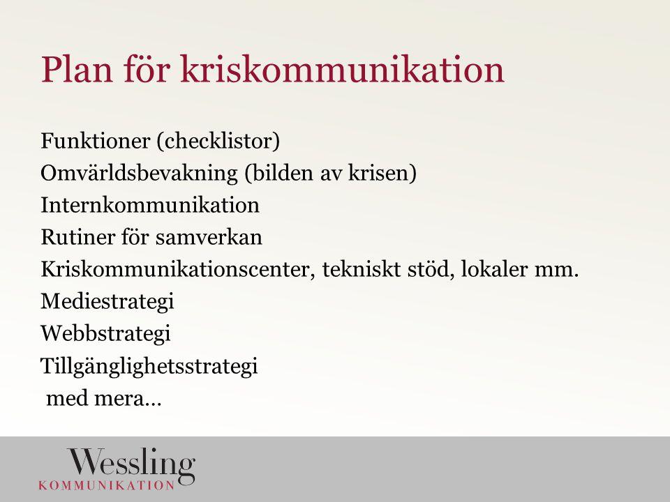 Funktioner (checklistor) Omvärldsbevakning (bilden av krisen) Internkommunikation Rutiner för samverkan Kriskommunikationscenter, tekniskt stöd, lokaler mm.