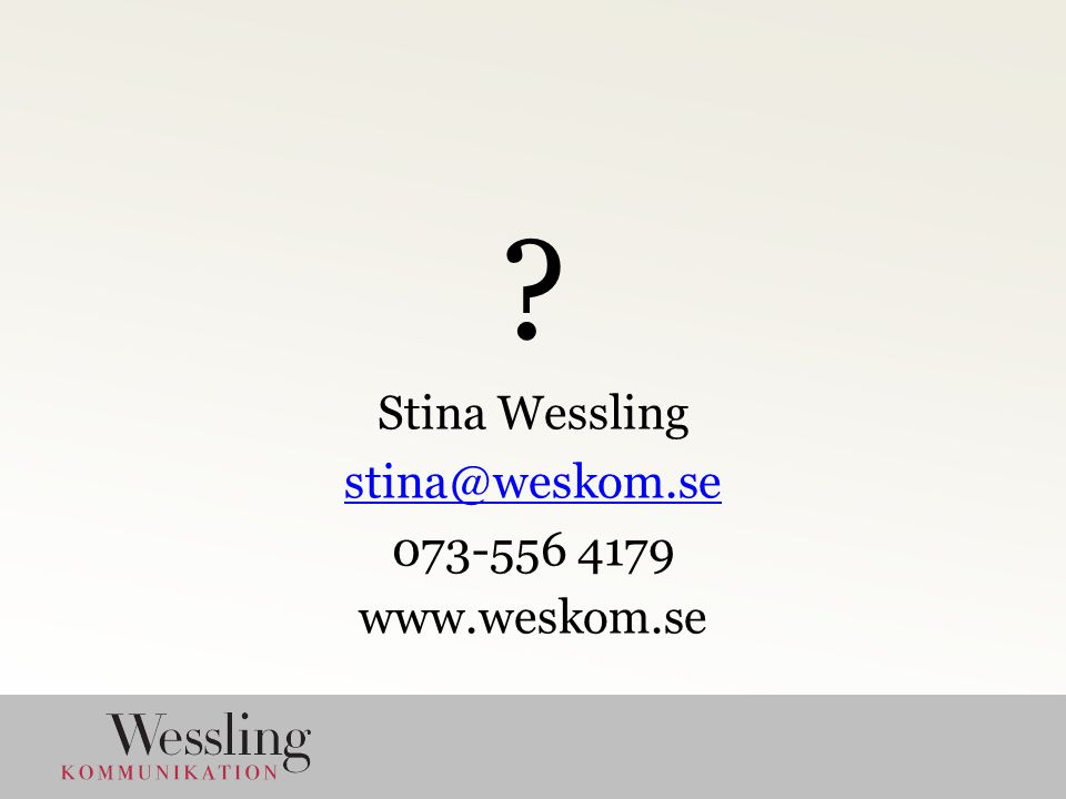 Stina Wessling stina@weskom.se 073-556 4179 www.weskom.se