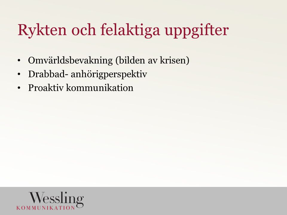 Rykten och felaktiga uppgifter Omvärldsbevakning (bilden av krisen) Drabbad- anhörigperspektiv Proaktiv kommunikation
