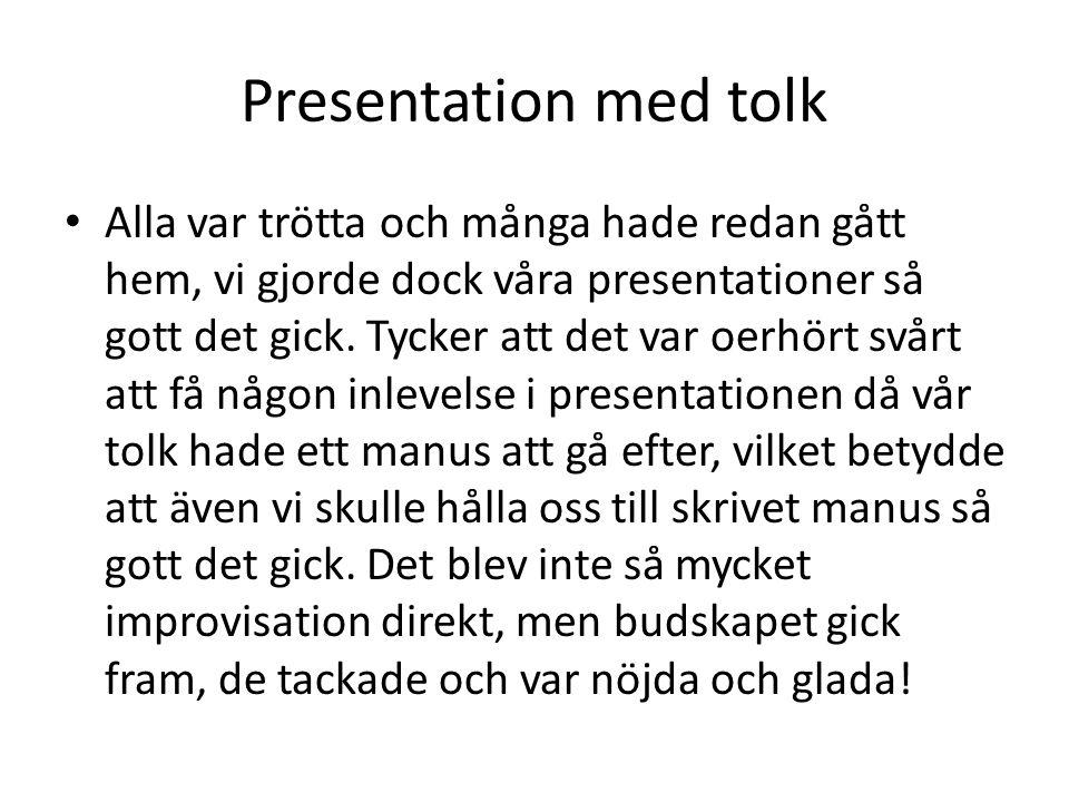 Presentation med tolk Alla var trötta och många hade redan gått hem, vi gjorde dock våra presentationer så gott det gick.