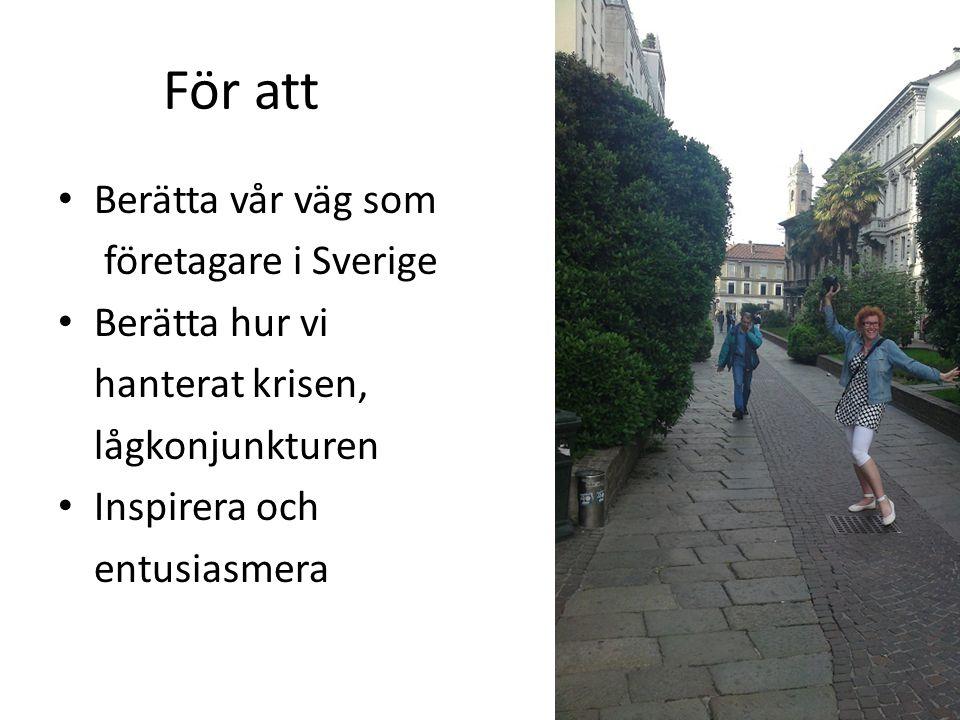 För att Berätta vår väg som företagare i Sverige Berätta hur vi hanterat krisen, lågkonjunkturen Inspirera och entusiasmera