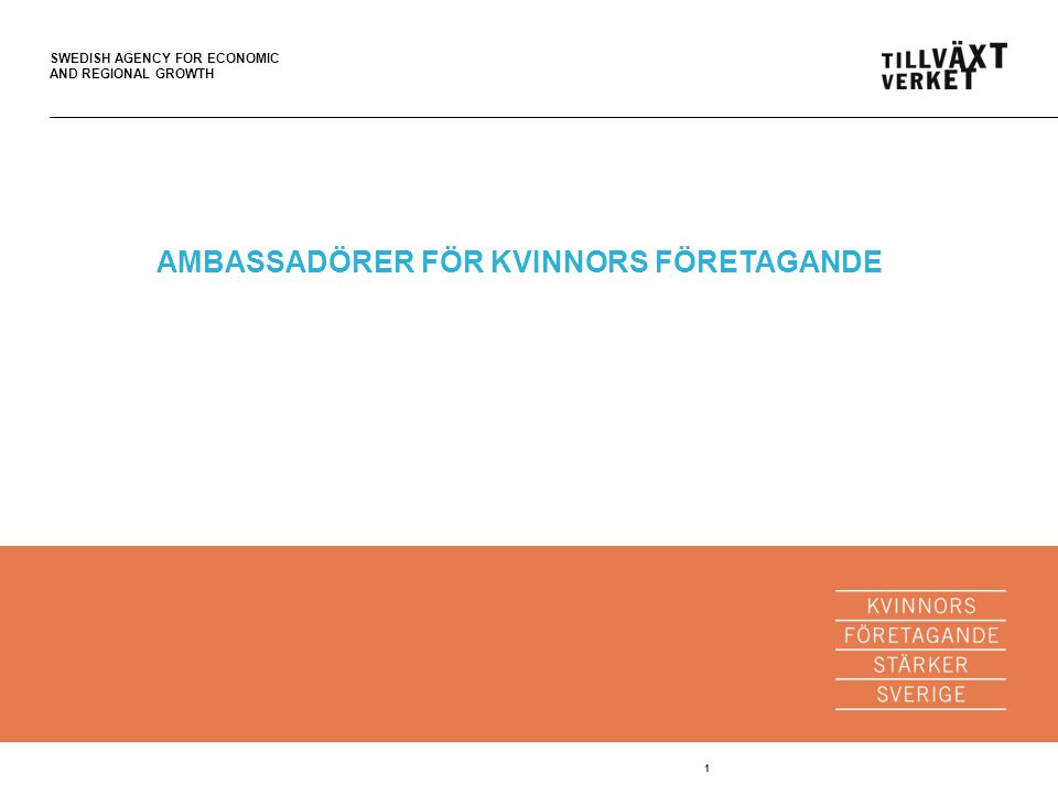 SWEDISH AGENCY FOR ECONOMIC AND REGIONAL GROWTH 1 AMBASSADÖRER FÖR KVINNORS FÖRETAGANDE