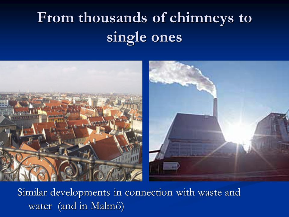 From thousands of chimneys to single ones Similar developments in connection with waste and water (and in Malmö)