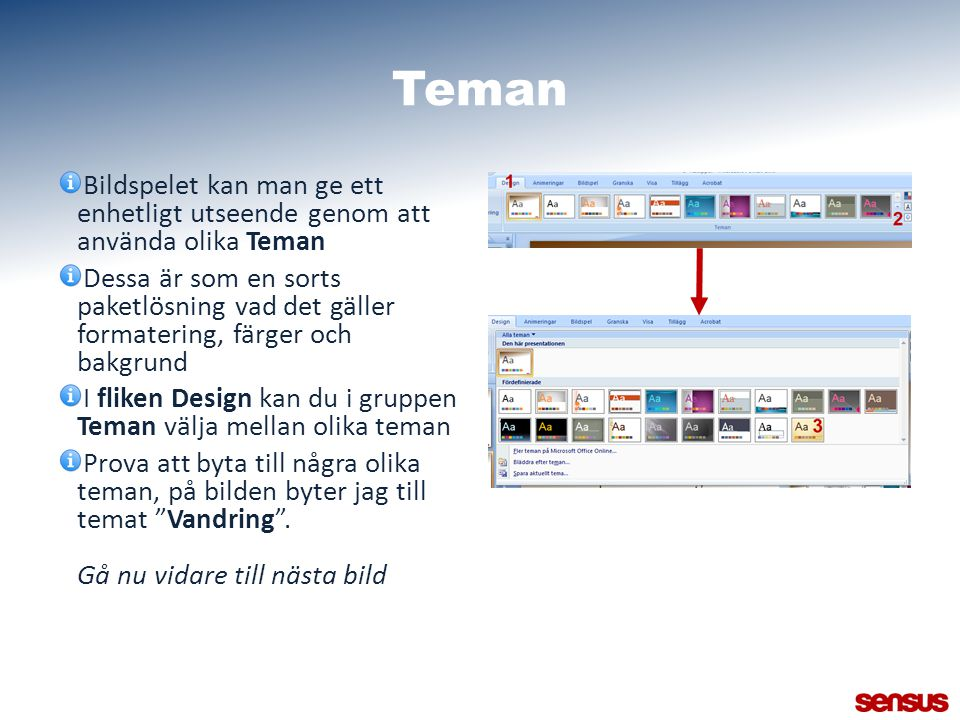 Teman Bildspelet kan man ge ett enhetligt utseende genom att använda olika Teman Dessa är som en sorts paketlösning vad det gäller formatering, färger