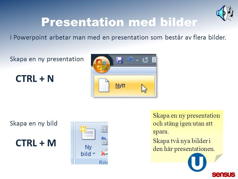 Presentation med bilder I Powerpoint arbetar man med en presentation som består av flera bilder. Skapa en ny presentation CTRL + N Skapa en ny bild CT