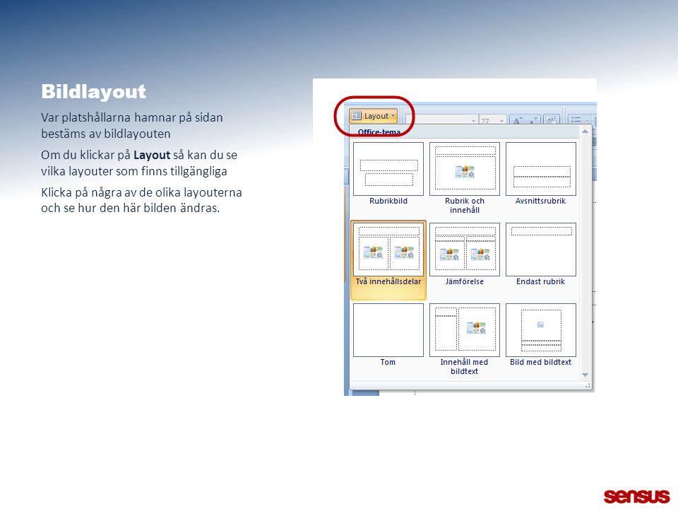 Bildlayout Var platshållarna hamnar på sidan bestäms av bildlayouten Om du klickar på Layout så kan du se vilka layouter som finns tillgängliga Klicka